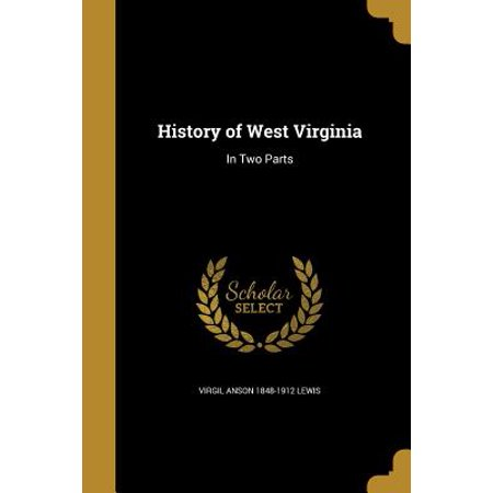 (History of West Virginia : In Two Parts)