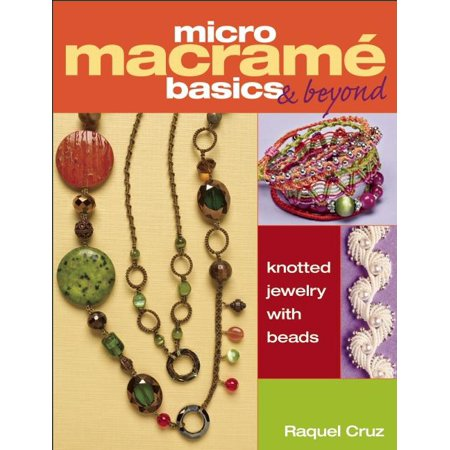 Micro Macrama Basics & Beyond: Knotted Jewelry with Beads (Paperback)