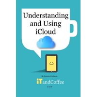 Understanding and Using Icloud (2018 Edition)