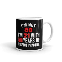 11 oz I'm Not 80 I am 21 with 59 Years of Perfect Practice Dad 80th Birthday Gifts Man Women Inspirational Unique Coffee Mug