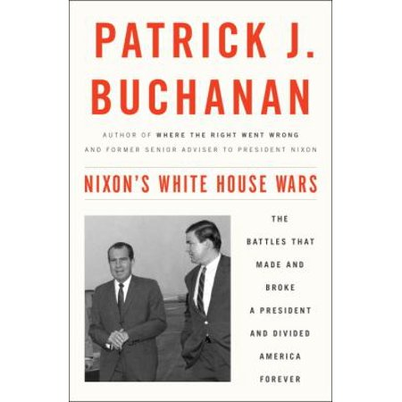 Nixons White House Wars  The Battles That Made And Broke A President And Divided America Forever