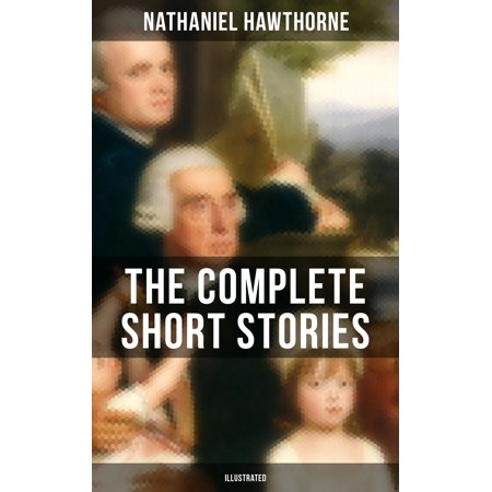 THE COMPLETE SHORT STORIES OF NATHANIEL HAWTHORNE (Illustrated) -