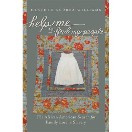 Help Me To Find My People  The African American Search For Family Lost In Slavery