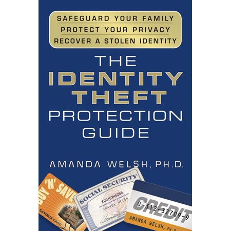 The Identity Theft Protection Guide : *Safeguard Your Family *Protect Your Privacy *Recover a Stolen