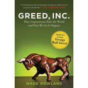 Greed, Inc. : Why Corporations Rule the World and How We Let It Happen