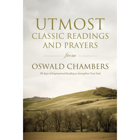 Utmost : Classic Readings and Prayers from Oswald