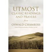 Utmost : Classic Readings and Prayers from Oswald Chambers