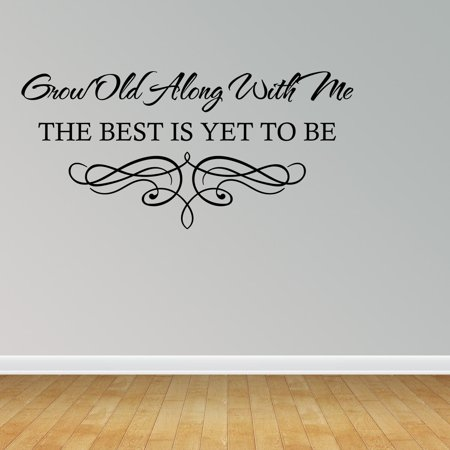 Wall Decal Quote Grow Old Along With Me The Best Is Yet To Be Decor JR595