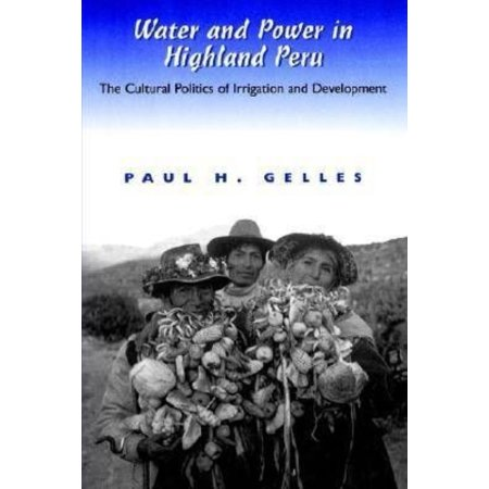 Water and Power in Highland Peru: The Cultural Politics of Irrigation and Development