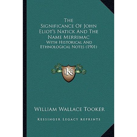 The Significance of John Eliot's Natick and the Name Merrimac : With Historical and Ethnological Notes (The Natick Collection)