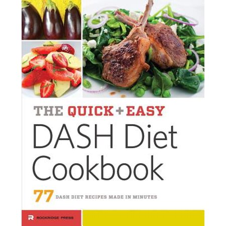Quick & Easy Dash Diet Cookbook : 77 Dash Diet Recipes Made in Minutes