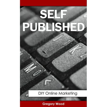 Self Published: DIY Online Marketing for Book Authors - (Best Self Published Authors)