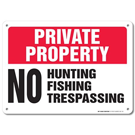 "Private Property No Hunting Fishing Trespassing Sign - 10""x14"" - .040 Rust Free Aluminum - Made in USA - UV Protected and Weatherproof - A82-195AL"