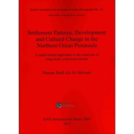 Settlement Patterns  Development And Cultural Change In Northern Oman Peninsula  A Multi Tiered Approach To The Analysis Of Long Term Settlement Trend