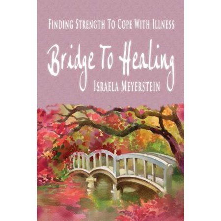 Bridge to Healing : Finding Strength to Cope with