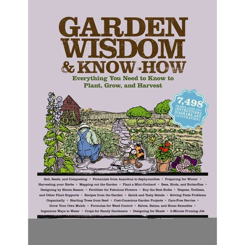 Garden Wisdom and Know-How : Everything You Need to Know to Plant, Grow, and Harvest
