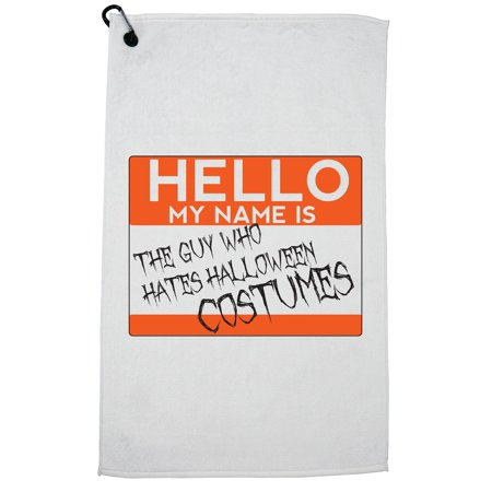 Name Tag: Guy Who Hates Halloween Costumes Golf Towel with Carabiner Clip