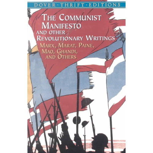 The Communist Manifesto and Other Revolutionary Writings: Marx, Marat, Paine, Mao, Ghandhi, and Others