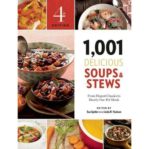 1,001 Delicious Soups & Stews: From Elegant Classics to Hearty One-Pot Meals