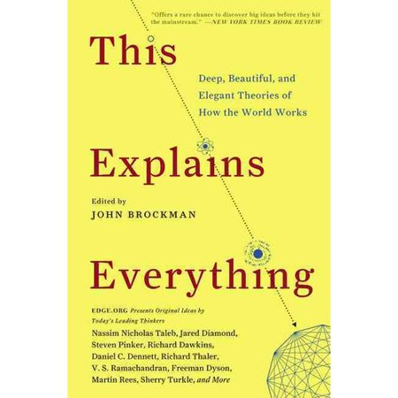 This Explains Everything: Deep, Beautiful, and Elegant Theories of How the World Works by
