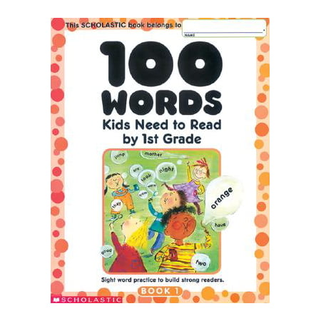 100 Words Kids Need to Read by 1st Grade : Sight Word Practice to Build Strong