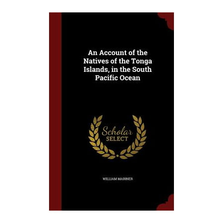 An Account of the Natives of the Tonga Islands, in the South Pacific -