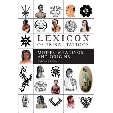 Lexicon of Tribal Tattoos : Motifs, Meanings, and
