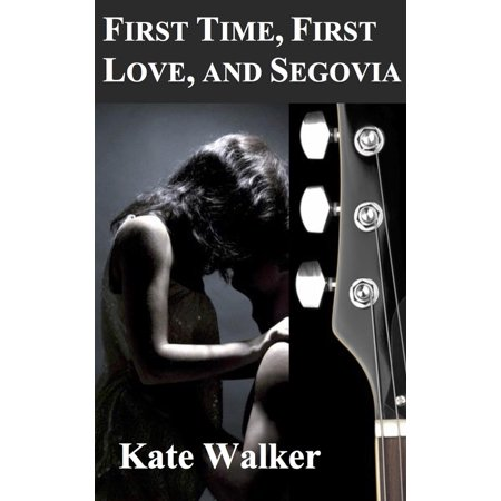 First Time, First Love, and Segovia - eBook