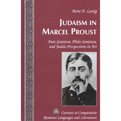 Judaism in Marcel Proust: Anti-Semitism, Philo-Semitism, and Judaic Perspectives in Art