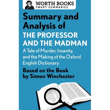 Summary and Analysis of The Professor and the Madman: A Tale of Murder, Insanity, and the Making of the Oxford English Dictionary -
