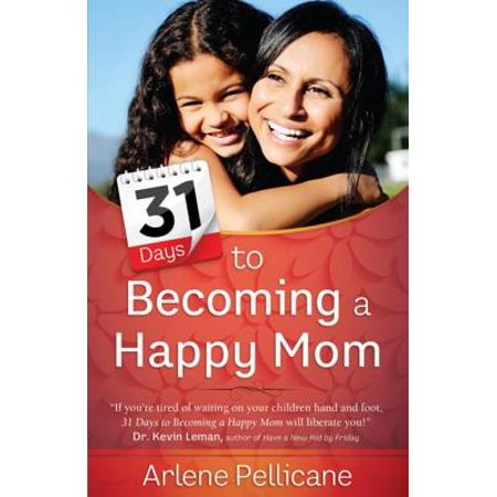 31 Days to Becoming a Happy Mom - (When Is Happy Mother's Day)