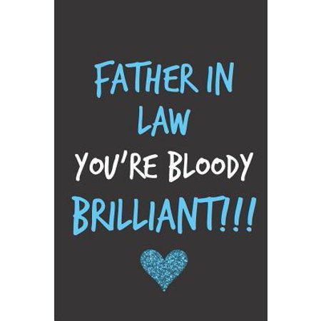 Father In Law You're Bloody Brilliant: Father's Day Book from Son Daughter Inlaw - Funny Novelty Adult Gag Cheeky Birthday Xmas Journal for Father to (Father In Law Daughter In Law Dance)