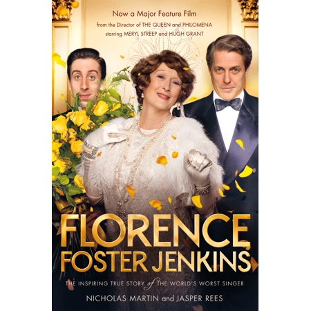 Florence Foster Jenkins : The biography that inspired the critically-acclaimed