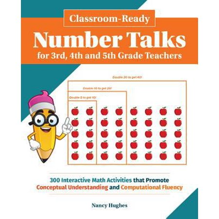Classroom Ready Number Talks For Third  Fourth And Fifth Grade Teachers  300 Interactive Math Activities That Promote Conceptual Understanding And Computational Fluency