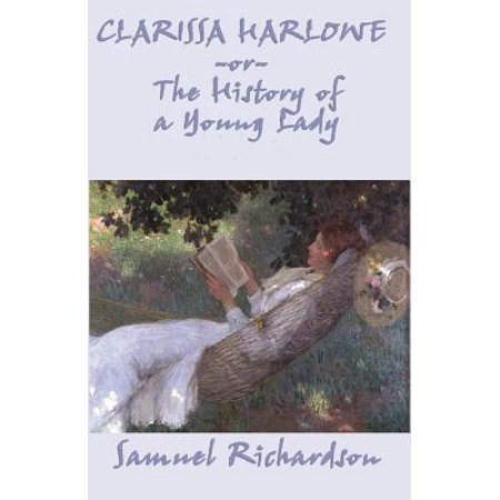 Clarissa Harlowe, or The History of a Young Lady - Complete - (Best Classic Novels For Young Adults)