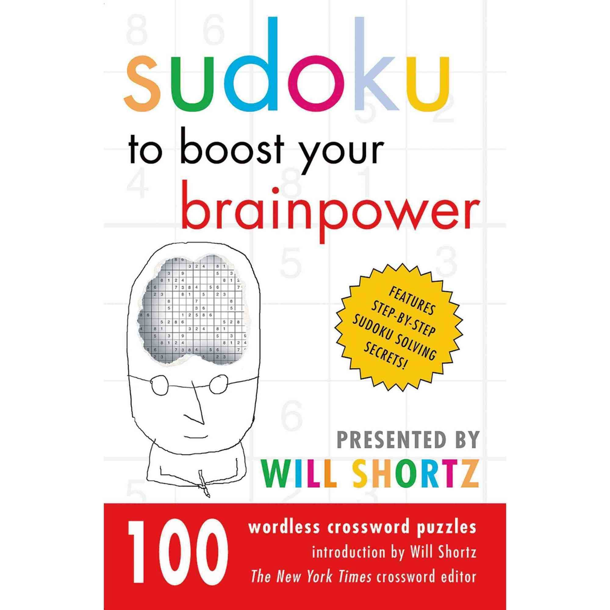 Sudoku to Boost Your Brainpower Presented by Will Shortz: 100 Wordless Crossword Puzzles