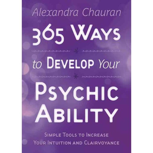365 Ways to Develop Your Psychic Ability: Simple Tools to Increase Your Intuition and Clairvoyance