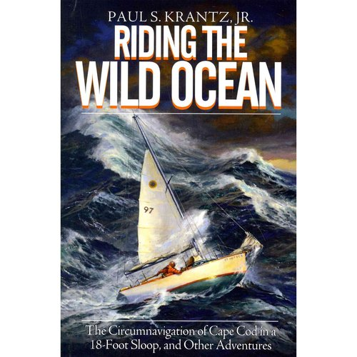 Riding the Wild Ocean: The Circumnavigation of Cape Cod in a 18-Foot Sloop, and Other Adventures