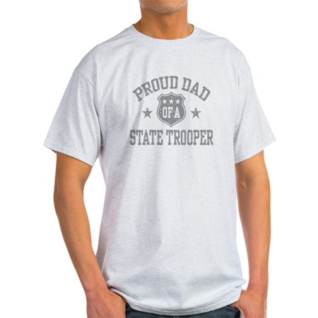 CafePress - Proud Dad Of A State Trooper T-Shirt - Light T-Shirt - CP