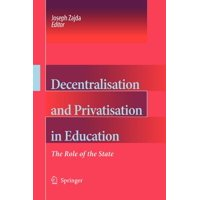 Decentralisation and Privatisation in Education : The Role of the State