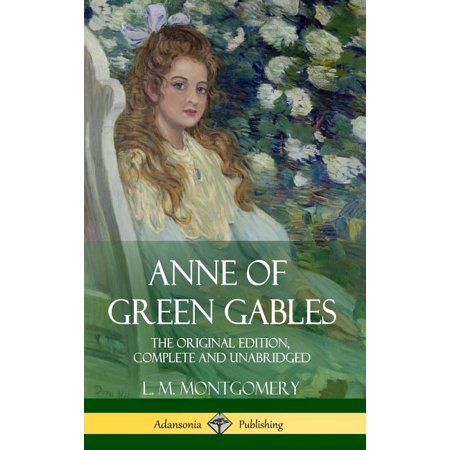 Anne of Green Gables: The Original Edition, Complete and Unabridged (Hardcover) (Hardcover)
