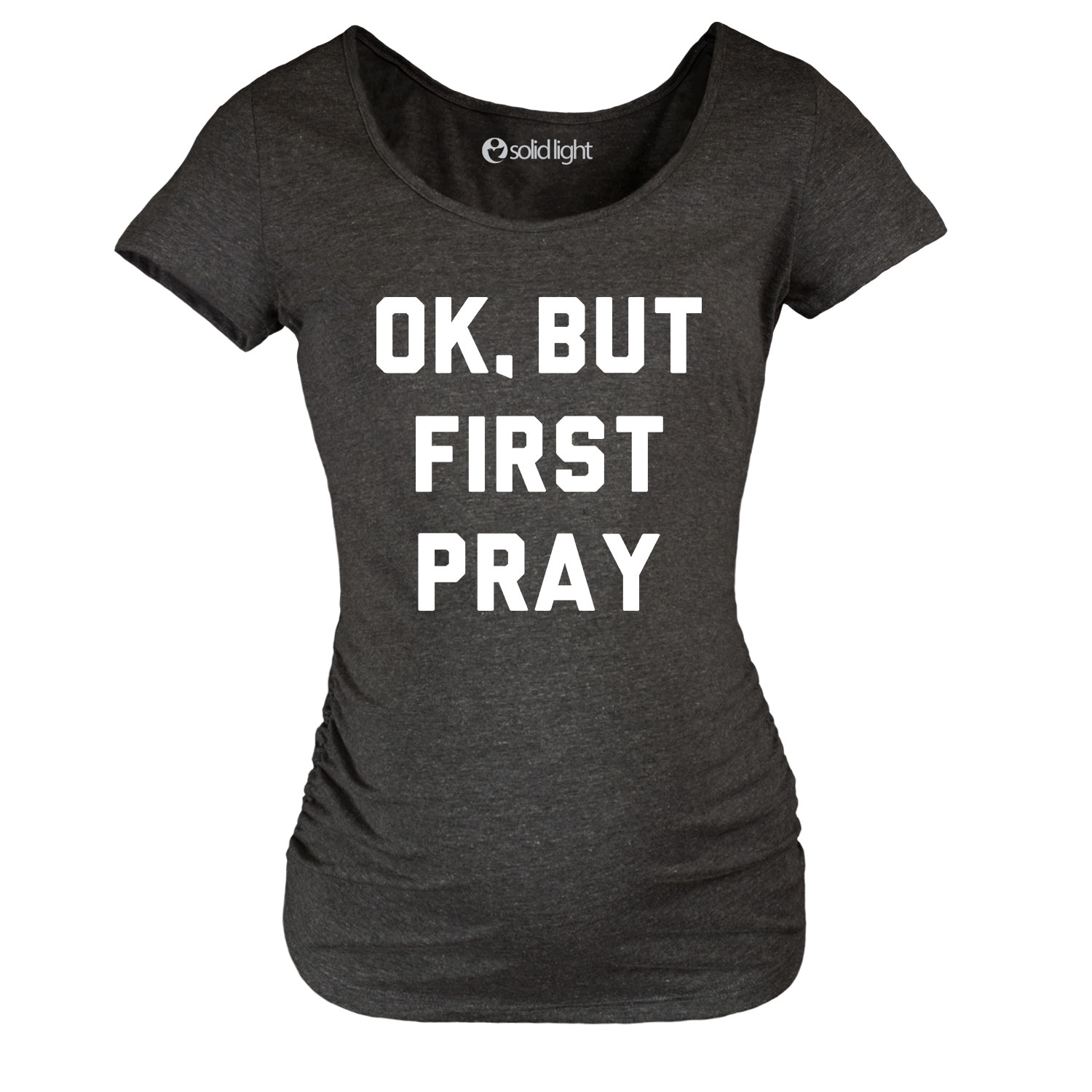 OK But First Pray - Maternity Scoop Neck Tee