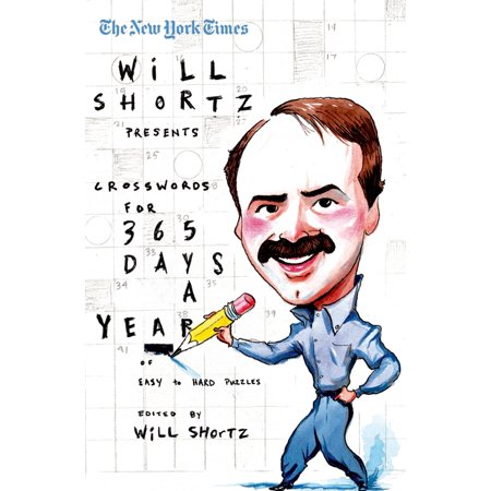The New York Times Will Shortz Presents Crosswords for 365 Days : A Year of Easy to Hard