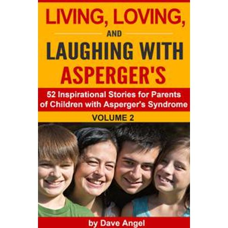 Living, Loving and Laughing with Asperger's (52 Tips, Stories and Inspirational Ideas for Parents of Children with Asperger's) Volume 2 - eBook (Safety Tips For Halloween For Parents)