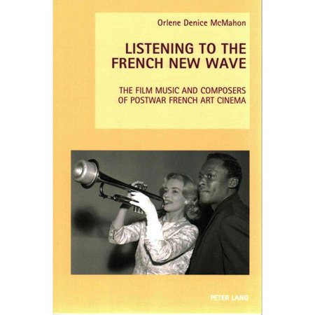 Listening to the French New Wave : The Film Music and Composers of Postwar French Art Cinema
