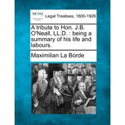 A Tribute to Hon. J.B. O'Neall, LL.D. : Being a Summary of His Life and Labours.