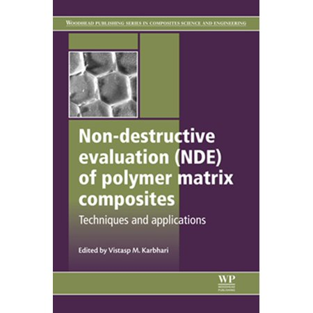 Non-Destructive Evaluation (NDE) of Polymer Matrix Composites - (Manufacturing Techniques For Polymer Matrix Composites Pmcs)