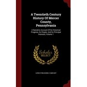 A   Twentieth Century History of Mercer County, Pennsylvania: A Narrative Account of Its Historical Progress, Its People, and Its Principal Interests,