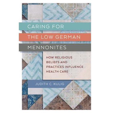 Caring for the Low German Mennonites : How Religious Beliefs and Practices Influence Health