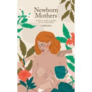 Newborn Mothers: When a Baby is Born, so is a Mother. (Paperback)